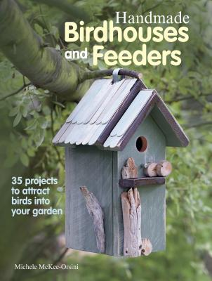 Handmade Birdhouses and Feeders By Orsini, Michele Mckee